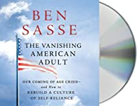 The Vanishing American Adult: Our Coming-of-Age Crisis- and How to Rebuild a Culture of Self-Reliance