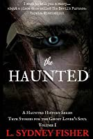 The Haunted: True Stories for the Ghost Lover's Soul