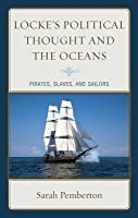 Locke's Political Thought and the Oceans: Pirates, Slaves, and Sailors