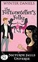 The Fortuneteller's Folly: A Nocturne Falls Universe story