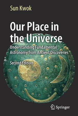 Our Place in the Universe Understanding Fundamental Astronomy from Ancient Discoveries, Second Edition
