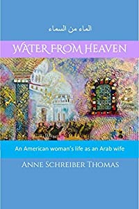 Water from Heaven: An American woman's life as an Arab wife