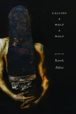 Calling a Wolf a Wolf - Kaveh Akbar