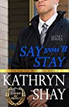 Say You'll Stay (To Serve and Protect, #2)