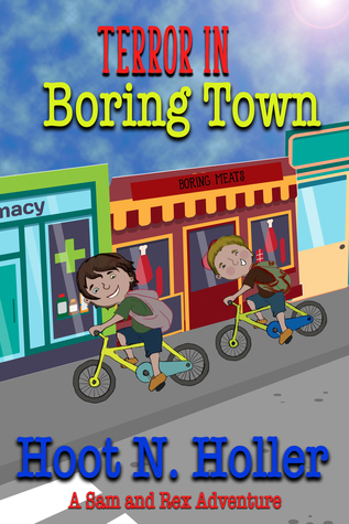 Terror in Boring Town (A Sam and Rex Adventure, #1)