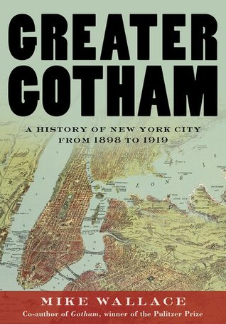 Greater Gotham: A History of New York City from 1898 to 1919