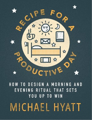 Recipe for a Productive Day by Michael Hyatt