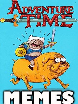 ADVENTURE TIME:Fresh Adventure Time Cartoon Memes & Jokes 2017 - Memes Free Rein Ultimate Meme Picture Books: Funny Memes 2017, Dank Memes, Memes for Kids, Memes Xl, Harry Potter Funnies, Roast