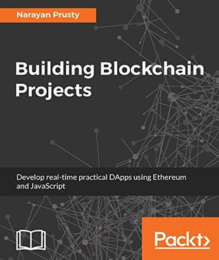 Building Blockchain Projects by Narayan Prusty