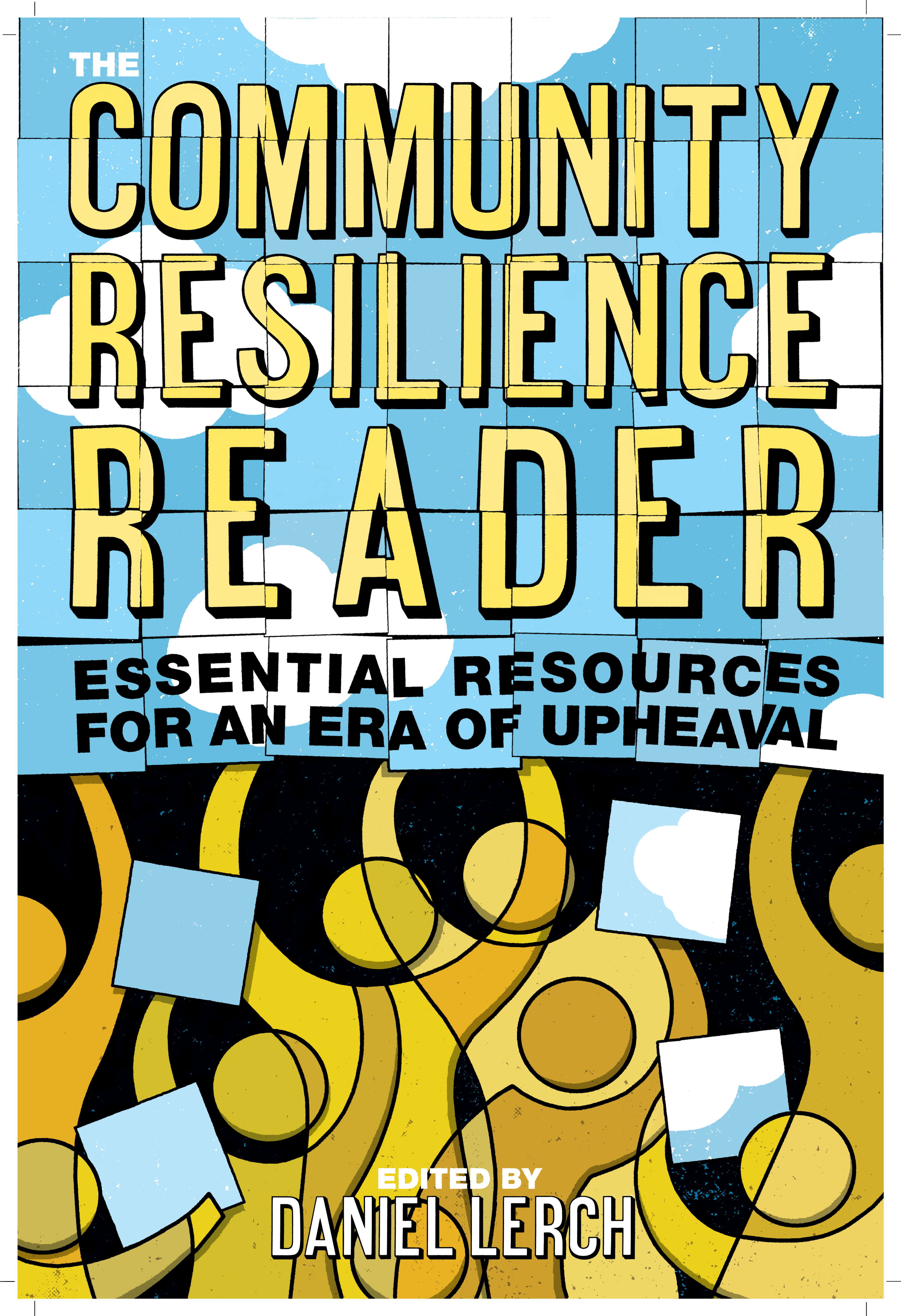 The Community Resilience Reader Essential Resources for an Era of Upheaval