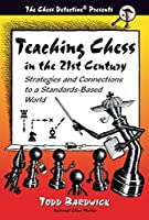 Teaching Chess in the 21st Century: Strategies and Connenctions to a Standards-Based World