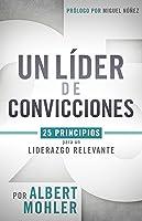 Un líder de convicciones: 25 principios para un liderazgo relevante