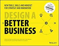 Design a Better Business: New Tools, Skills and Mind-set for Strategy and Innovation