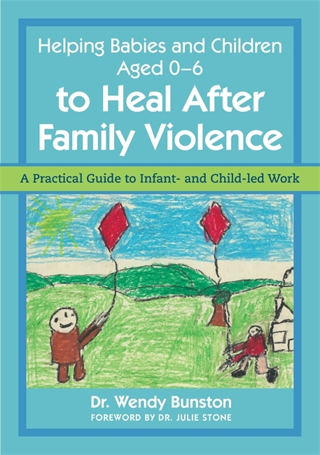 Helping Babies and Children Aged 0-6 to Heal After Family Violence A Practical Guide to Infant- and Child-Led Work