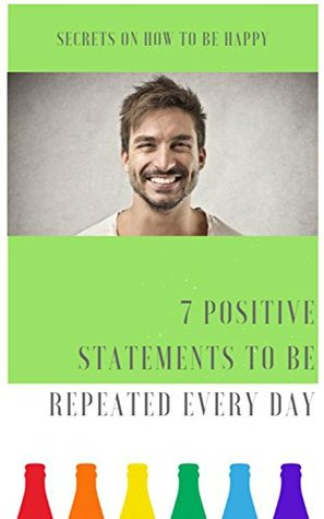Secrets On How To Be Happy, 7 Positive Statements To Be Repeated every Day