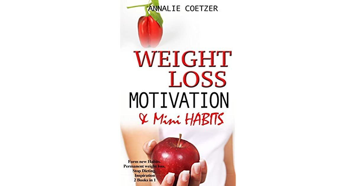 Weight Loss Motivation And Mini Habits Form New Permanent Stop Dieting Inspiration By Annalie Coetzer