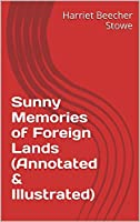 Sunny Memories of Foreign Lands (Annotated & Illustrated)