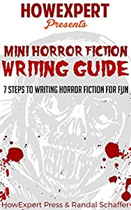 Mini Horror Fiction Writing Guide: 7 Steps To Writing Horror Fiction For Fun