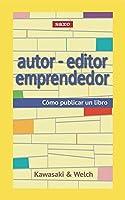 Autor - editor emprendedor: Cómo publicar un libro