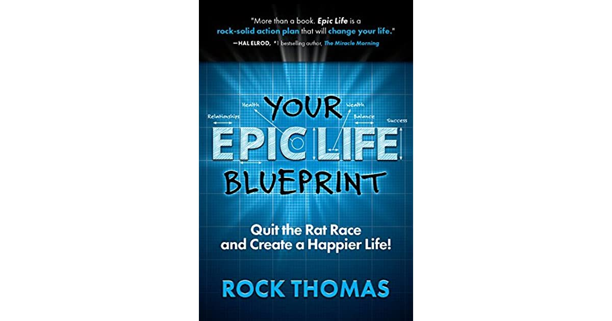 Your epic life blueprint quit the rat race and create a happier your epic life blueprint quit the rat race and create a happier life by rock thomas malvernweather Images