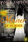 THE MASTER OF MURDER : The Museum