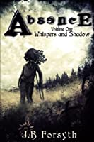 Absence: Whispers and Shadow (Volume 1)
