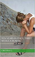 Ten Years in Italy, Three Weeks a Human: A Memoir: A True Story of a Prisoner of Geography