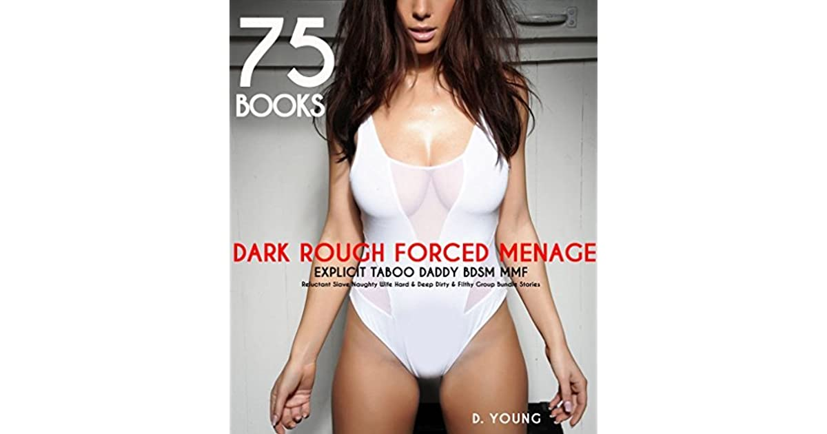 EROTICA:SEX:DARK ROUGH FORCED MENAGE EXPLICIT:75 BOOKS TABOO DADDY BDSM MMF  Reluctant Slave Naughty Wife Hard, Deep Dirty,Filthy Group Bundle Stories