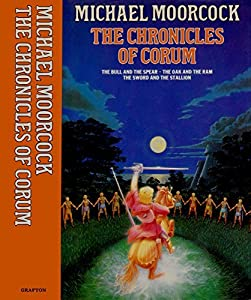 The Chronicles of Corum: The Bull and the Spear. The Oak and the Ram. The Sword and the Stallion