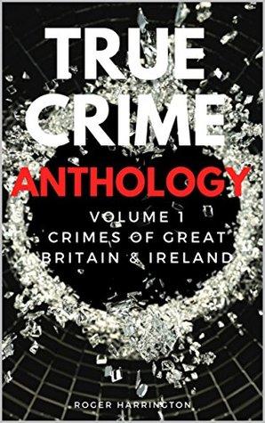 True Crime Anthology: British Crime / English Crime / Scottish Crime / Irish Crime