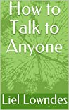 How to Talk to Anyone: 92 Little Tricks for Big Success in Relationships(annoted)