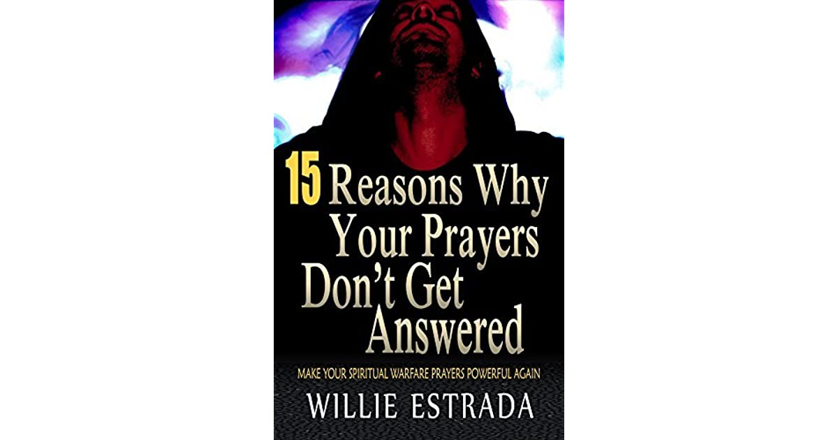 15 Reasons Why Your Prayers Don't Get Answered: Make Your Spiritual