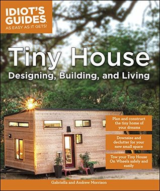 Tiny House Designing, Building, & Living by Andrew Morrison
