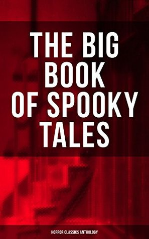 The Big Book Of Spooky Tales: Horror Classics Anthology Number 13