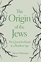 The Origin of the Jews: The Quest for Roots in a Rootless Age