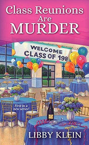 Class Reunions Are Murder by Libby Klein
