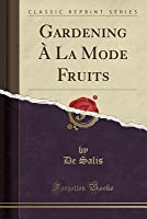 Gardening a la Mode Fruits (Classic Reprint)