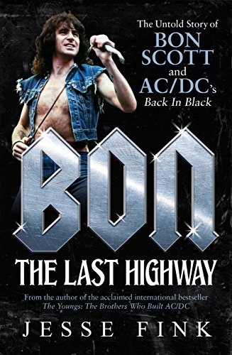 Bon The Last Highway The Untold Story of Bon Scott and ACDC's Back In Black