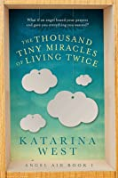 The Thousand Tiny Miracles of Living Twice (Angel Aid Book 1)