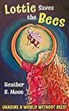 Lottie Saves the Bees: Imagine a world without bees!