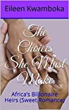 The Choices She Must Make: Africa's Billionaire Heirs (Sweet Romance)