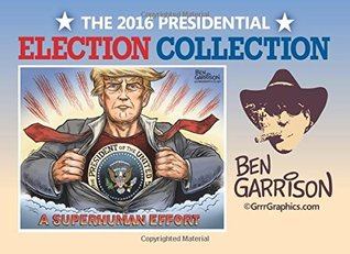 The 2016 Presidential Election Collection: Cartoons by Ben Garrison