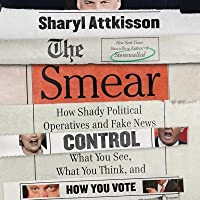 The Smear: How the Secret Art of Character Assassination Controls What Your Think, What You Read, and How You Vote