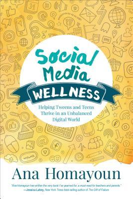 Social Media Wellness Helping Tweens and Teens Thrive in an Unbalanced Digital World