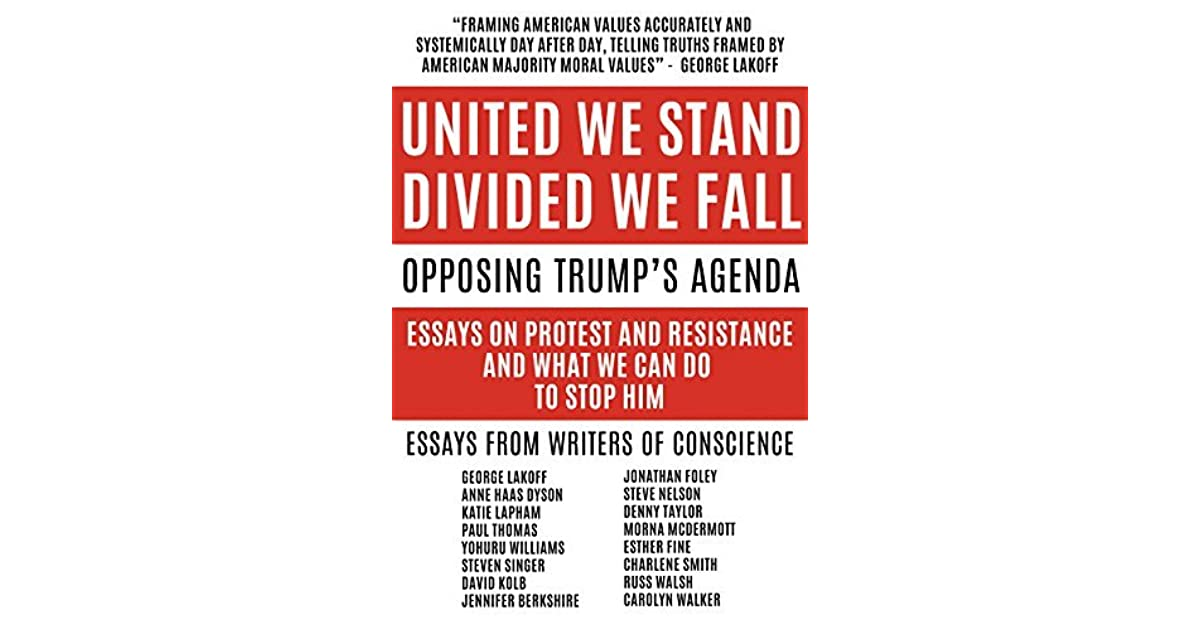 Www Essays United We Stand Divided We Fall Opposing Trumps Agenda Essays On Protest  And Resistance And What We Can Do To Stop Him By Denny Taylor Romeo And Juliet Compare And Contrast Essay also Essays Help United We Stand Divided We Fall Opposing Trumps Agenda Essays On  Scholarship Essay Writing Help