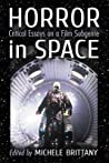 Horror in Space: Critical Essays on a Film Subgenre