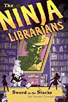 Sword in the Stacks (The Ninja Librarians, #2)