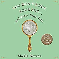 You Don't Look Your Age: And Other Fairy Tales