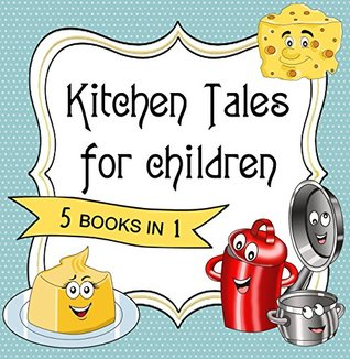 Bedtime Stories 5 Books in 1: Kitchen Tales for Children (books bundle for kids)