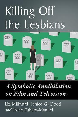 Killing Off the Lesbians: A Symbolic Annihilation on Film and Television